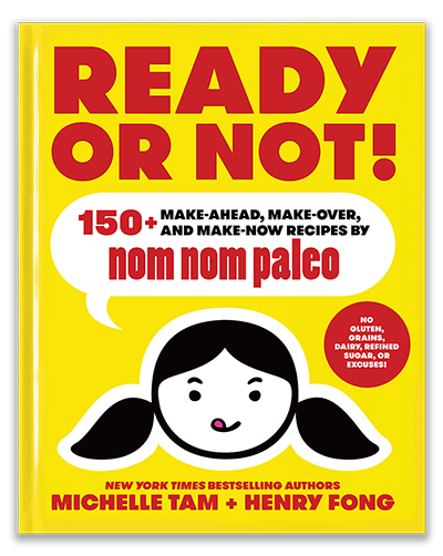 The cover of Michelle Tam & Henry Fong's second cookbook, Ready or Not! 150+ Make-Ahead, Make-Over, and Make-Now recipes by Nom Nom Paleo
