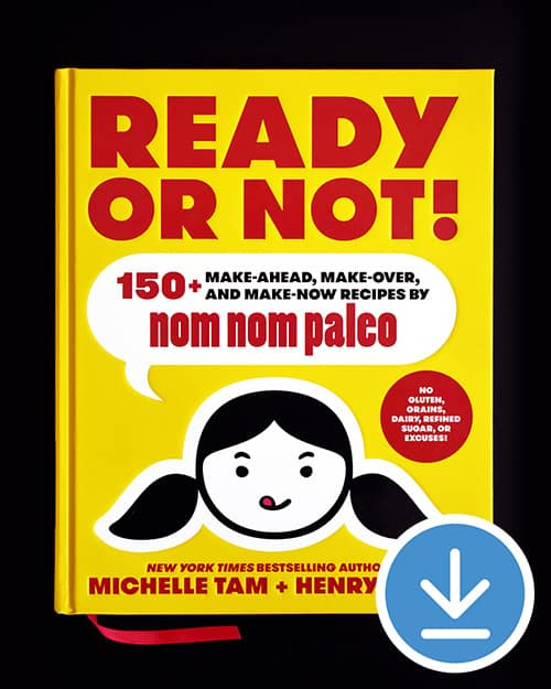 Ready or Not! 150+ Make-Ahead, Make-Over, and Make-Now Recipes by Nom Nom Paleo
