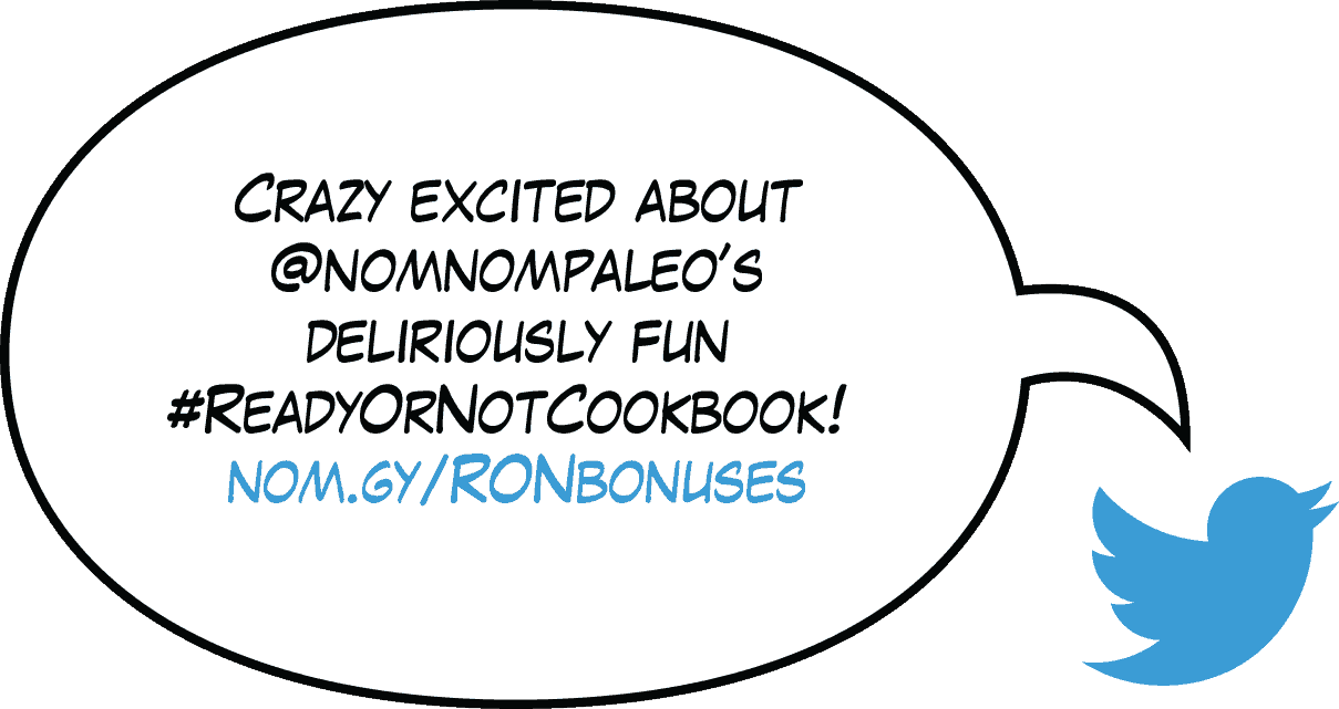 Tweet: So excited about @nomnompaleo's deliriously fun #ReadyOrNotCookbook! nom.gy/RONbonuses