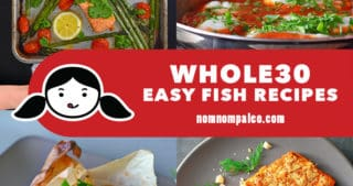 A collage of Nom Nom Paleo Whole30 Easy Fish recipes