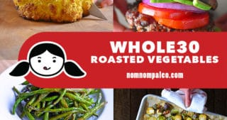 A collage of Whole30-friendly Roasted Vegetable recipes from Nom Nom Paleo.